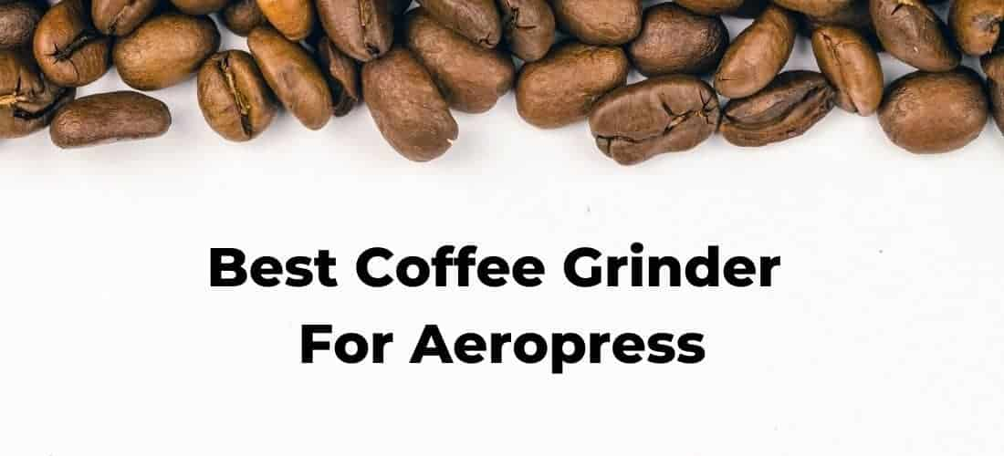 Best Coffee Grinder For Aeropress