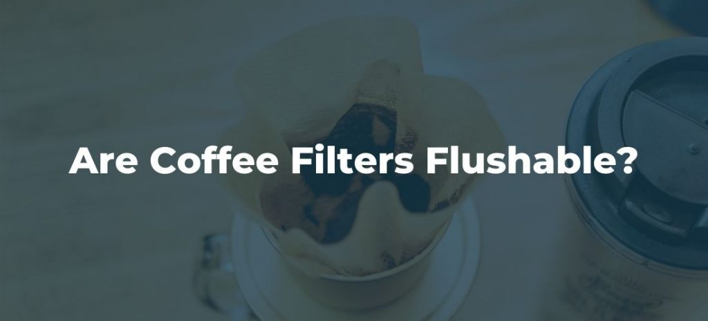 Are coffee filters flushable