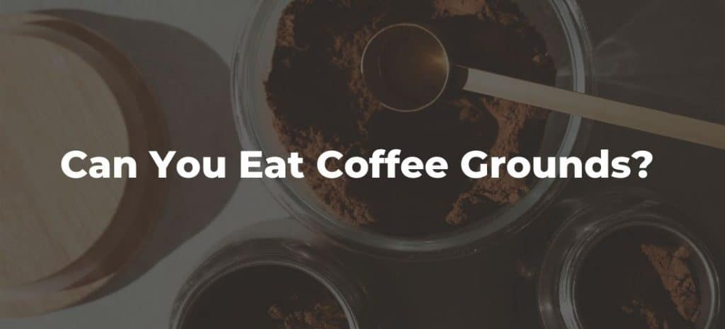 Can You Eat Coffee Grounds?